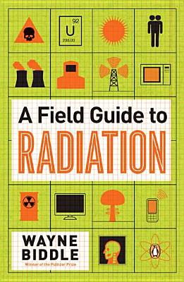 A Field Guide to Radiation By Biddle, Wayne