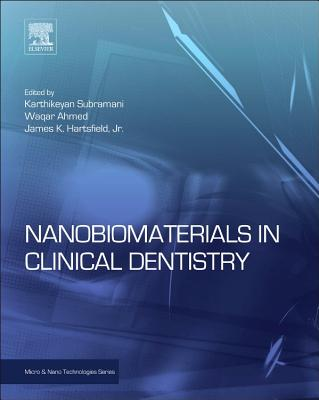 Nanobiomaterials in Clinical Dentistry By Ahmed, Waqar (EDT)/ Subramani, Karthikeyan (EDT)